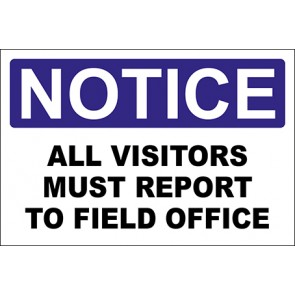 Hinweisschild All Visitors Must Report To Field Office · Notice