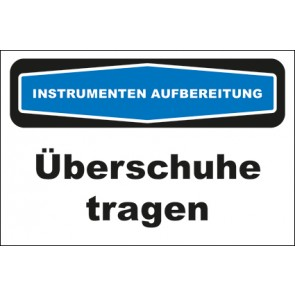 Hinweisschild Instrumentenaufbereitung Überschuhe tragen